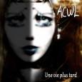 Vous avez la possibilité de gagner deux album du groupe Français ACWL grâce au site metastases.over-blog.com. Les albums d'ACWL à gagner : 1er gagnant : albums «Une vie plus tard...