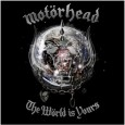 « The World is Yours » sera le nouvel opus du groupe, il arrivera le 13 décembre (Angleterre) et sera sous son propre label « Motörhead Music ». Les différentes sorties pour les autres...